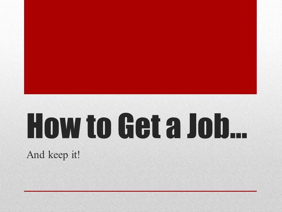 How to Get a Job… And keep it!