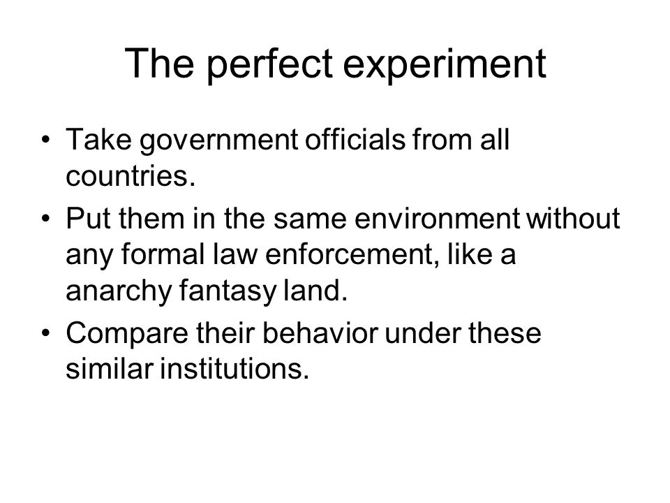 The perfect experiment Take government officials from all countries.