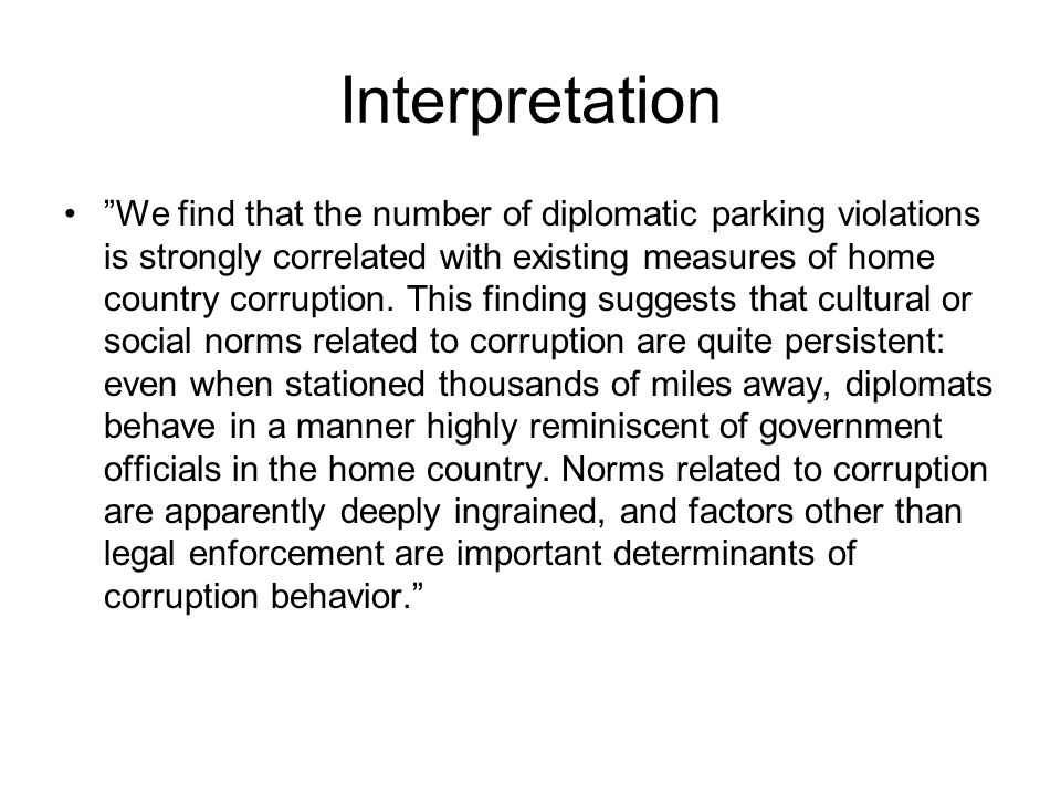 Interpretation We find that the number of diplomatic parking violations is strongly correlated with existing measures of home country corruption.