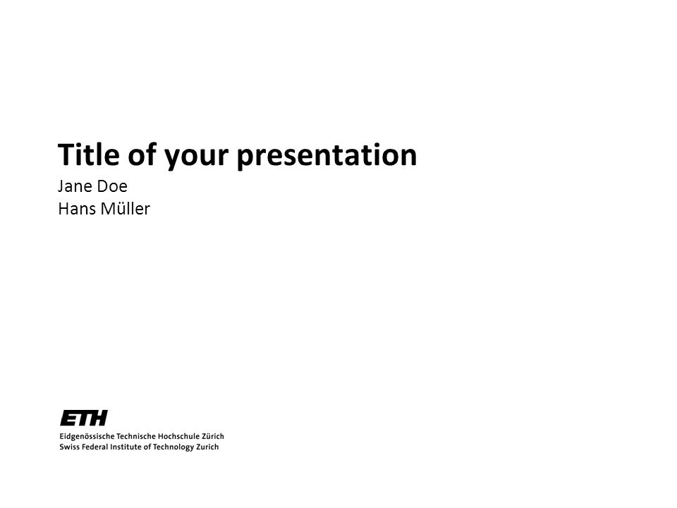 Title of your presentation Jane Doe Hans Müller TexPoint fonts used in EMF.