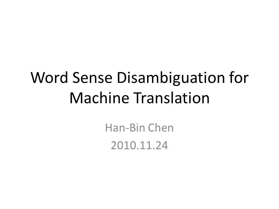 Word Sense Disambiguation for Machine Translation Han-Bin Chen 2010.11.24