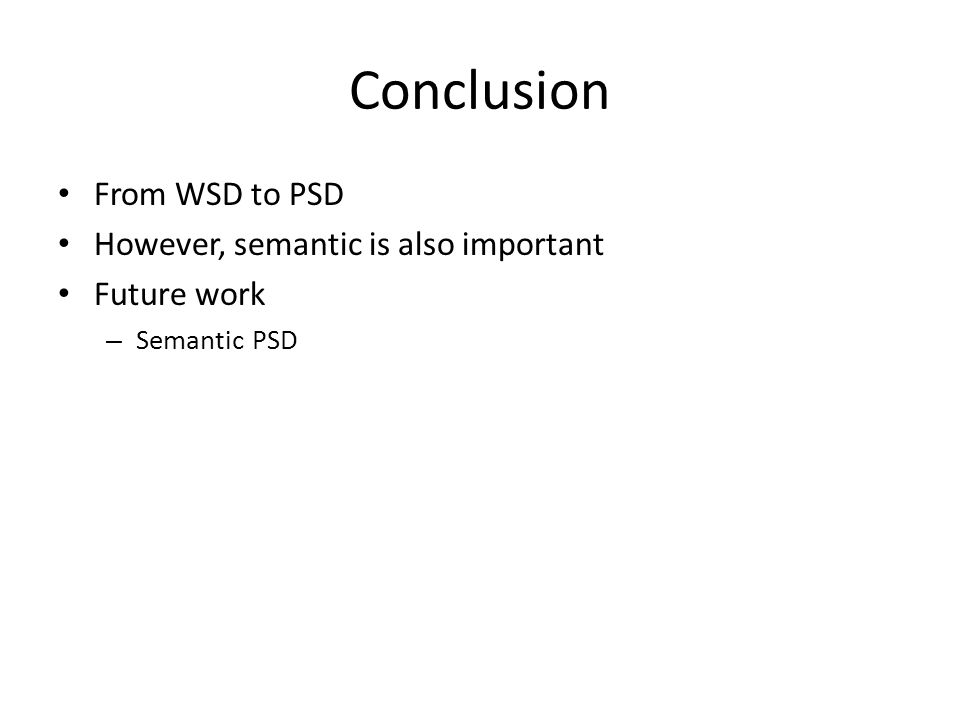 Conclusion From WSD to PSD However, semantic is also important Future work – Semantic PSD