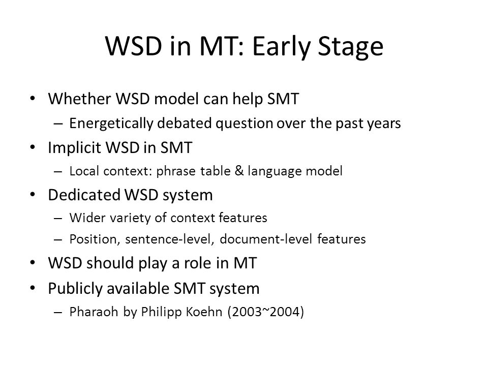 Small Scale Experiment (1) Marine CARPUAT and Dekai Wu, 2005 Chinese-to-English translation task Chinese lexical sample task includes 20 target Trained with state-of-the-art WSD – 37 training instances per target word (manual annotation)