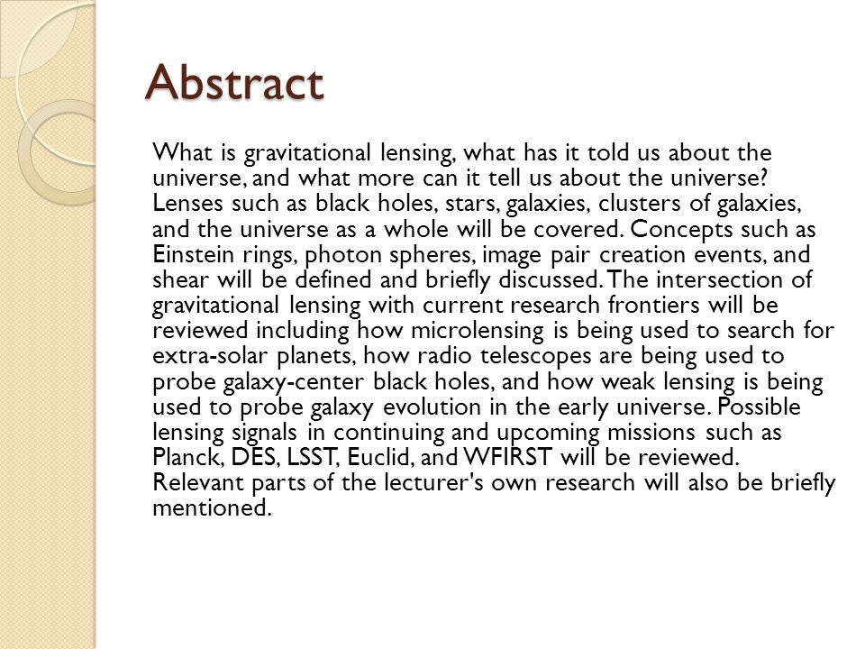 Lens: Galaxy Source: Quasars ◦ Mass distribution of galaxies ◦ Time delay between images and Hubble's constant Source: Background galaxies ◦ 2D lens mass ◦ 3D universe mass distribution