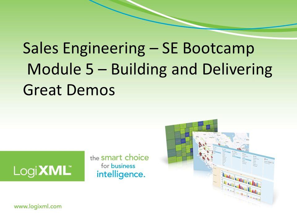 Sales Engineering – SE Bootcamp Module 5 – Building and Delivering Great Demos 7900 Westpark Drive, Suite T107 McLean, VA 22102 | www.logixml.com