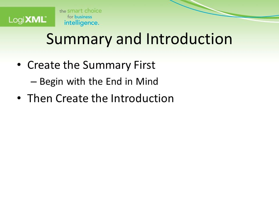 Summary and Introduction Create the Summary First – Begin with the End in Mind Then Create the Introduction