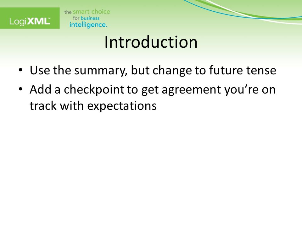 Introduction Use the summary, but change to future tense Add a checkpoint to get agreement you're on track with expectations