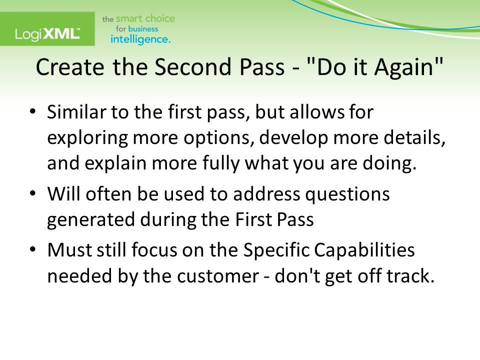 Create the Second Pass - Do it Again Similar to the first pass, but allows for exploring more options, develop more details, and explain more fully what you are doing.