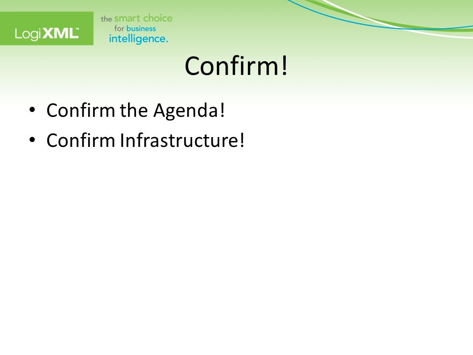 Confirm! Confirm the Agenda! Confirm Infrastructure!