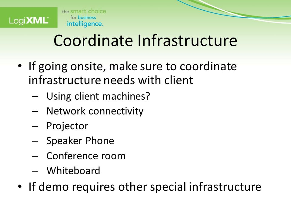 Coordinate Infrastructure If going onsite, make sure to coordinate infrastructure needs with client – Using client machines? – Network connectivity –