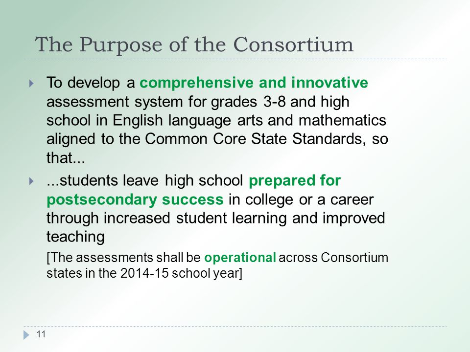 The Purpose of the Consortium  To develop a comprehensive and innovative assessment system for grades 3-8 and high school in English language arts an