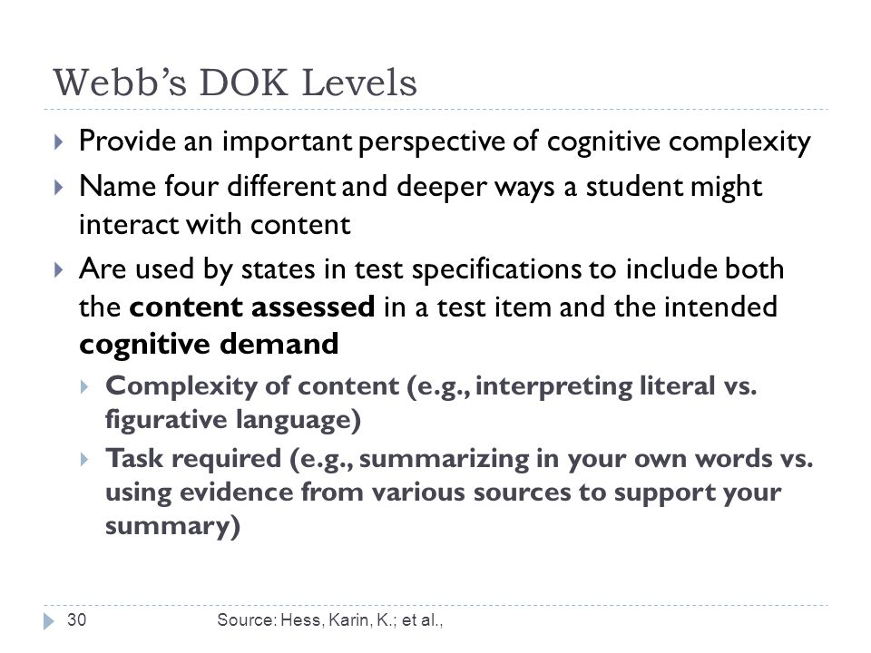 Webb's DOK Levels  Provide an important perspective of cognitive complexity  Name four different and deeper ways a student might interact with conte