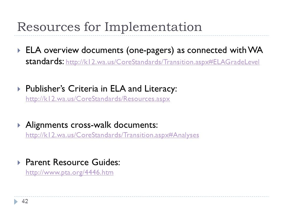 Resources for Implementation  ELA overview documents (one-pagers) as connected with WA standards: http://k12.wa.us/CoreStandards/Transition.aspx#ELAG
