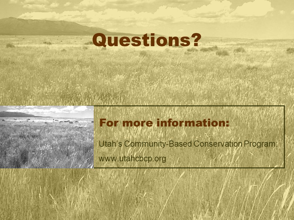 For more information: Utah's Community-Based Conservation Program: www.utahcbcp.org Questions?