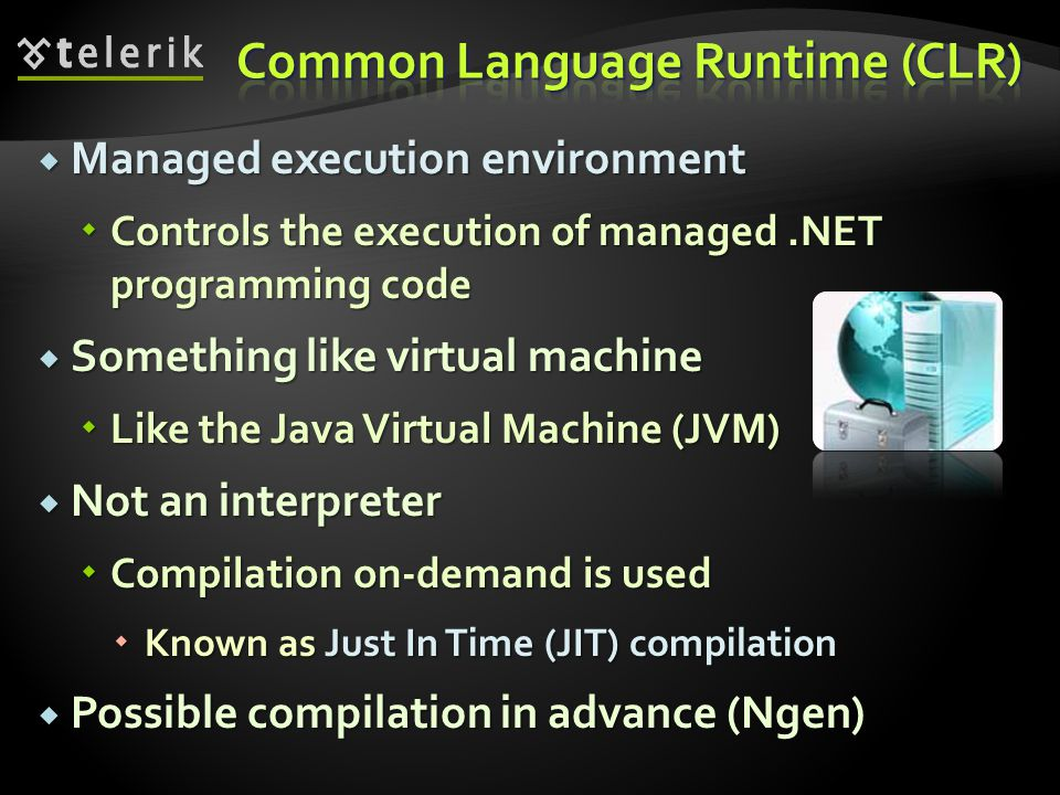  Managed execution environment  Controls the execution of managed.NET programming code  Something like virtual machine  Like the Java Virtual Mach