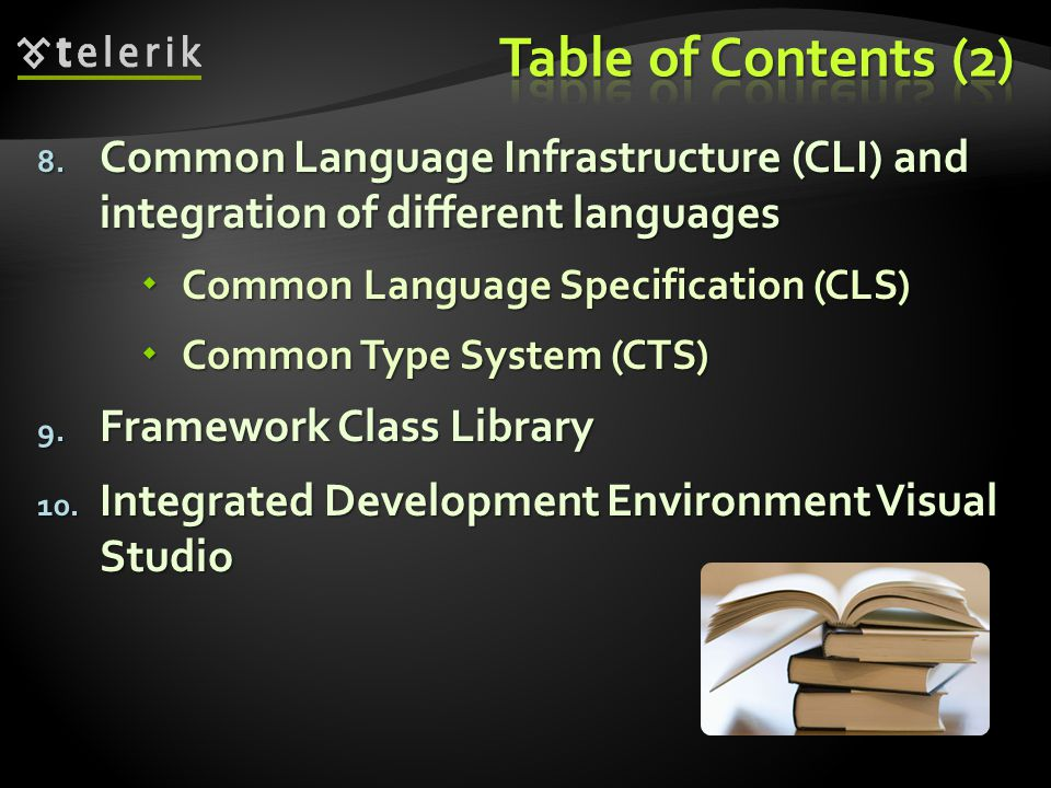 8. Common Language Infrastructure (CLI) and integration of different languages  Common Language Specification (CLS)  Common Type System (CTS) 9. Fra