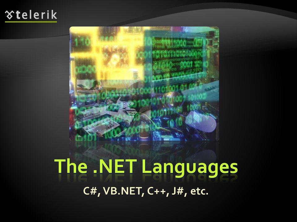 C#, VB.NET, C++, J#, etc.