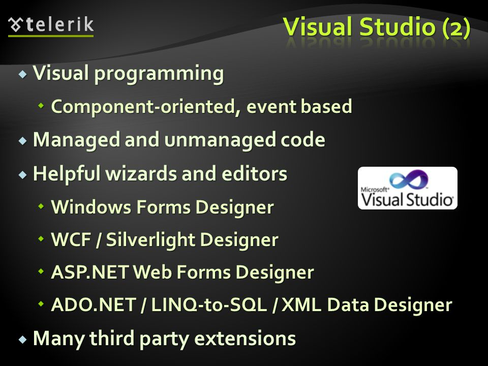  Visual programming  Component-oriented, event based  Managed and unmanaged code  Helpful wizards and editors  Windows Forms Designer  WCF / Sil