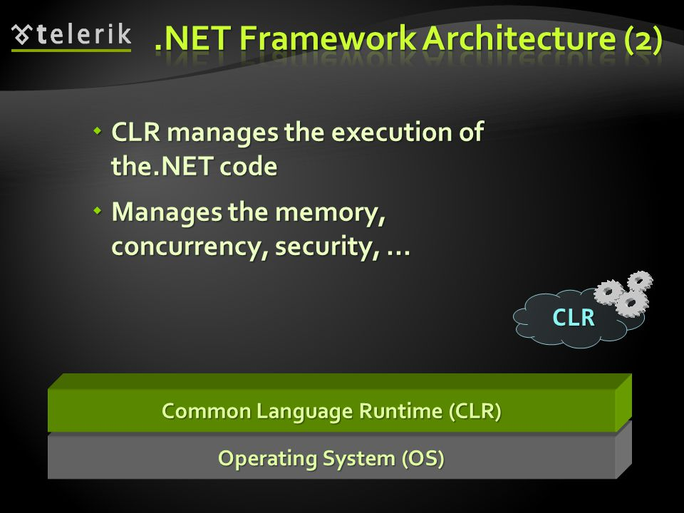 Common Language Runtime (CLR)  CLR manages the execution of the.NET code  Manages the memory, concurrency, security,... CLR