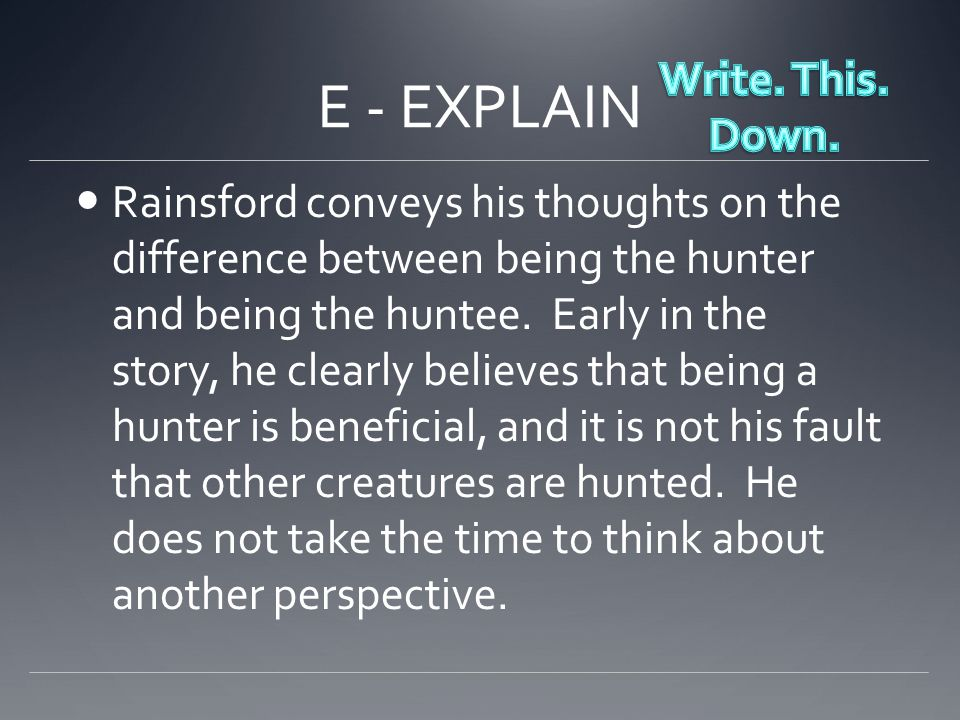 E - EXPLAIN Rainsford conveys his thoughts on the difference between being the hunter and being the huntee.