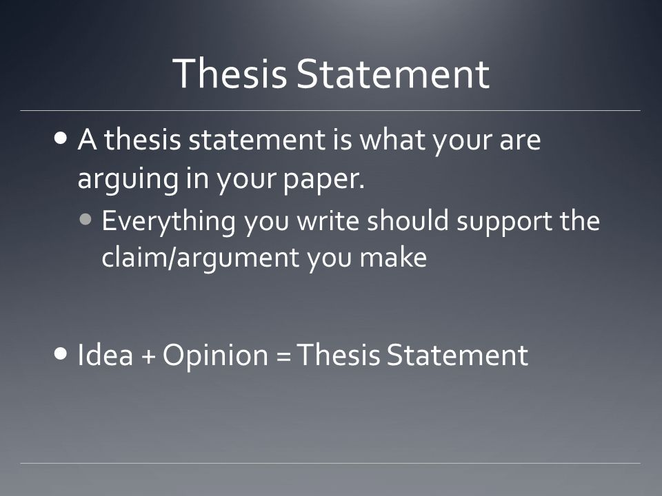 Thesis Statement A thesis statement is what your are arguing in your paper.