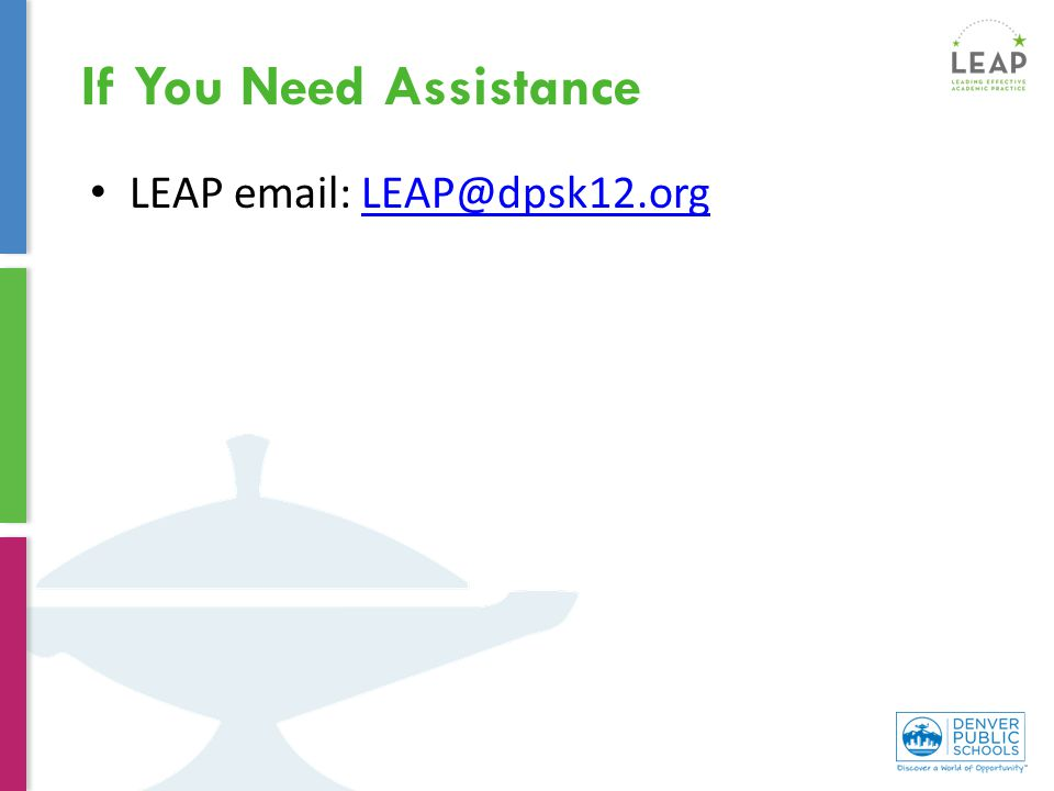 LEAP email: LEAP@dpsk12.orgLEAP@dpsk12.org If You Need Assistance