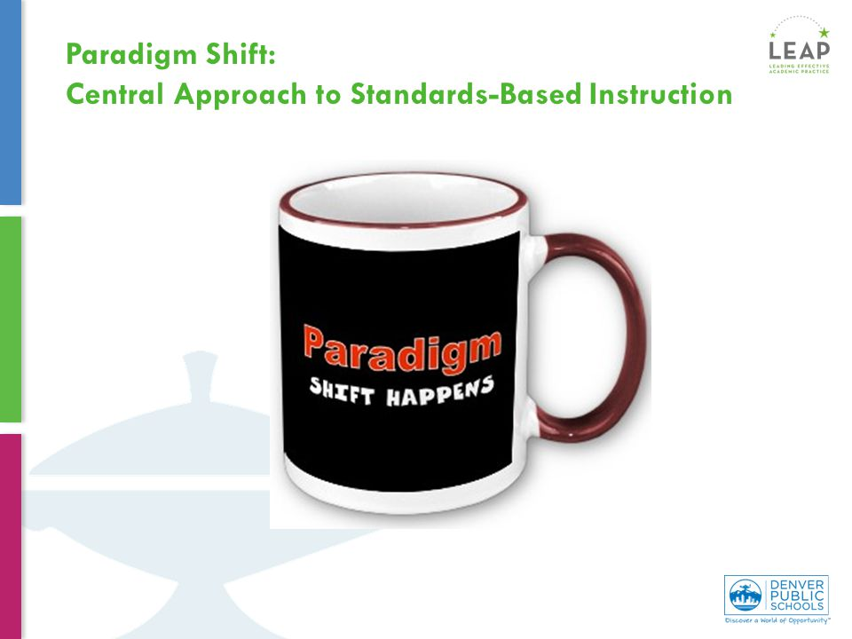 Paradigm Shift: Central Approach to Standards-Based Instruction