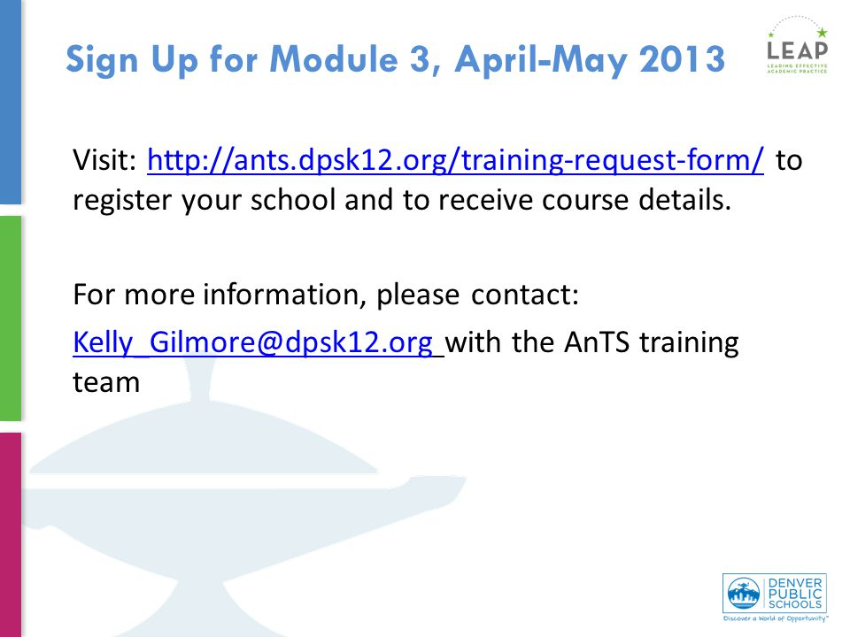 Sign Up for Module 3, April-May 2013 Visit: http://ants.dpsk12.org/training-request-form/ to register your school and to receive course details.
