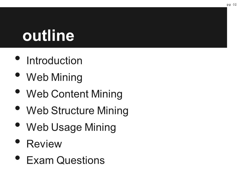 outline Introduction Web Mining Web Content Mining Web Structure Mining Web Usage Mining Review Exam Questions pg 02