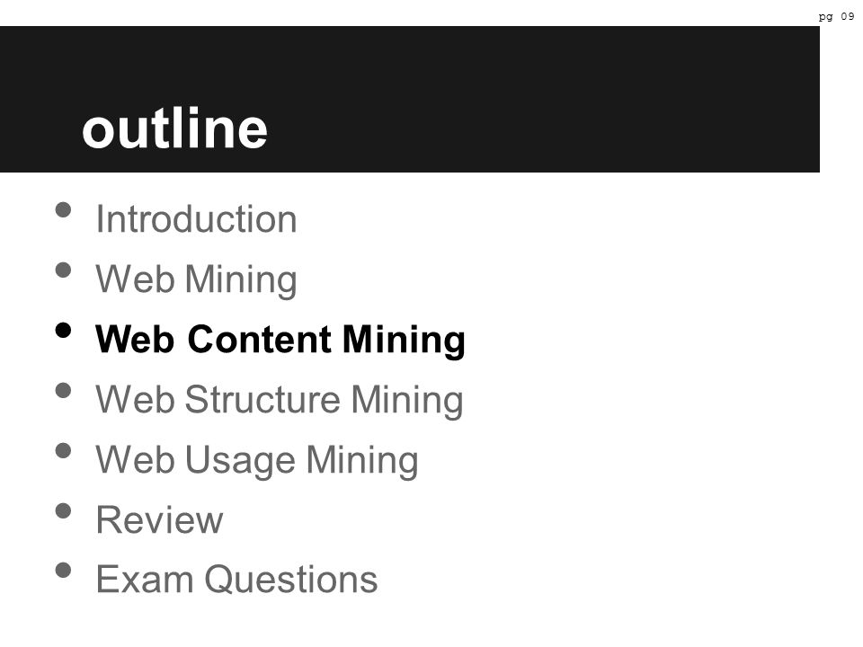 outline Introduction Web Mining Web Content Mining Web Structure Mining Web Usage Mining Review Exam Questions pg 09