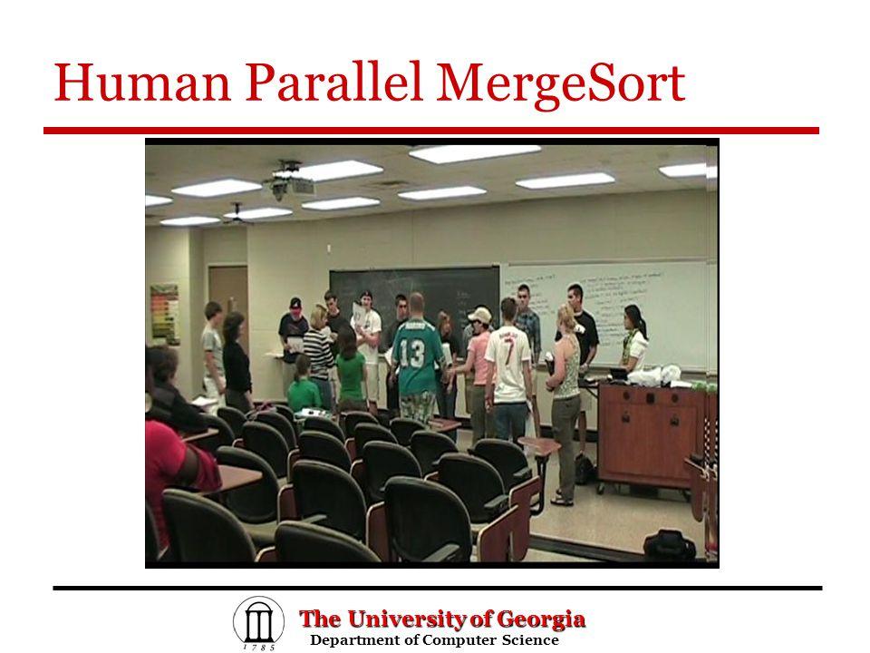 The University of Georgia Department of Computer Science Department of Computer Science Human Parallel MergeSort