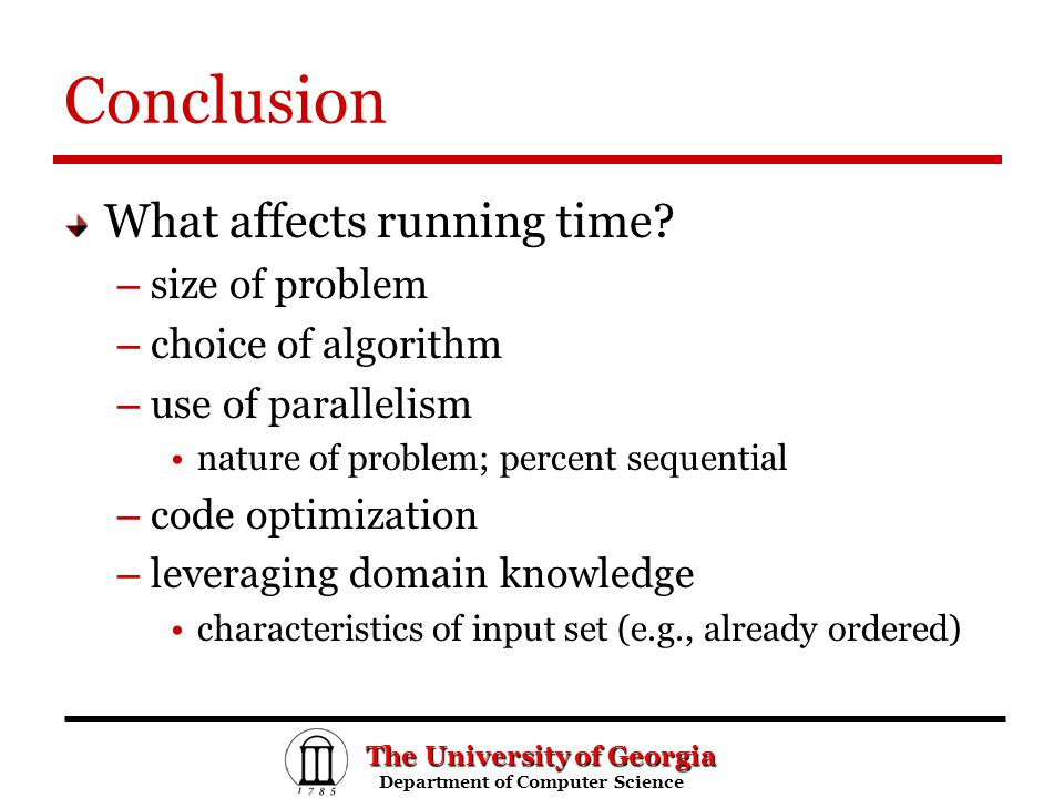 The University of Georgia Department of Computer Science Department of Computer Science Conclusion What affects running time.