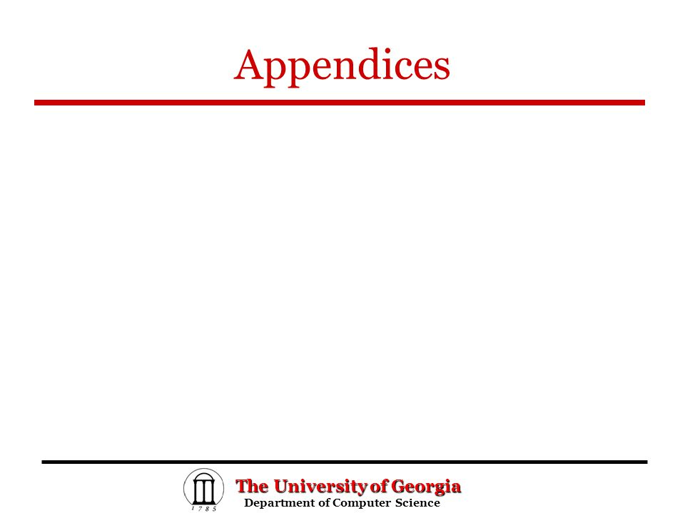 The University of Georgia Department of Computer Science Department of Computer Science Appendices