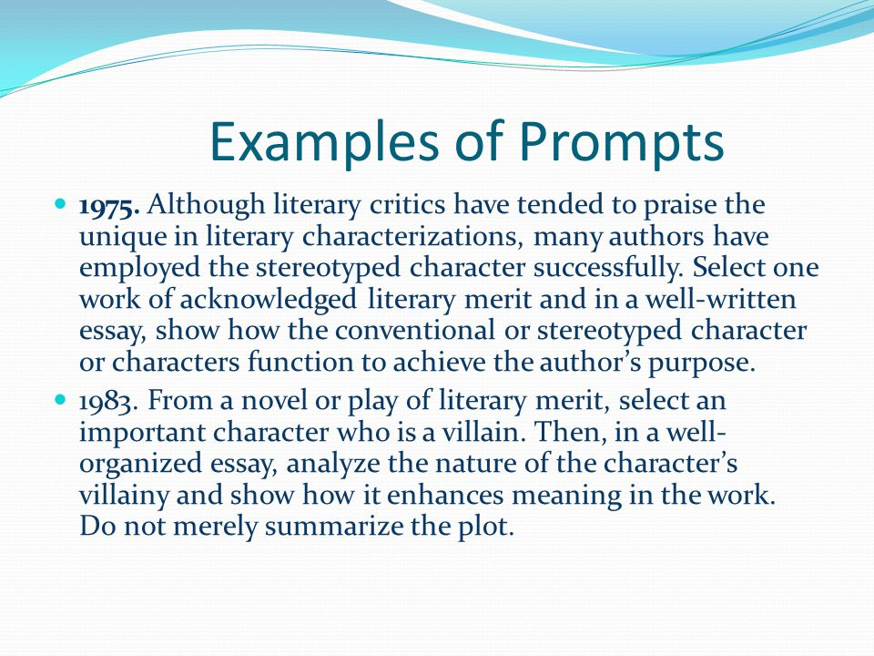 Examples of Prompts 1975. Although literary critics have tended to praise the unique in literary characterizations, many authors have employed the ste