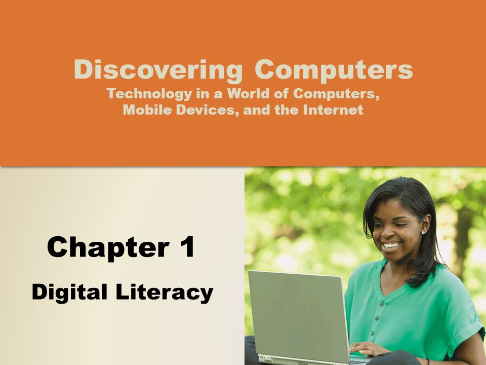 Chapter 1 Digital Literacy Discovering Computers Technology in a World of Computers, Mobile Devices, and the Internet