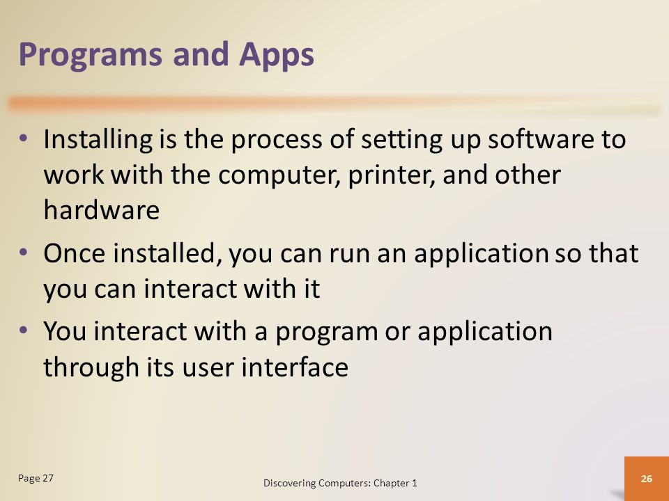 Programs and Apps Installing is the process of setting up software to work with the computer, printer, and other hardware Once installed, you can run