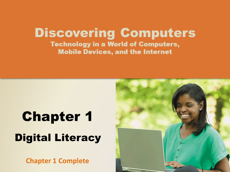 Chapter 1 Digital Literacy Discovering Computers Technology in a World of Computers, Mobile Devices, and the Internet Chapter 1 Complete