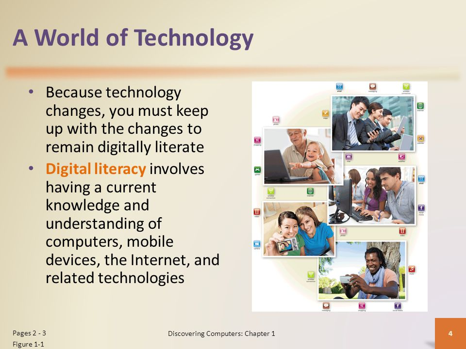 A World of Technology Because technology changes, you must keep up with the changes to remain digitally literate Digital literacy involves having a cu