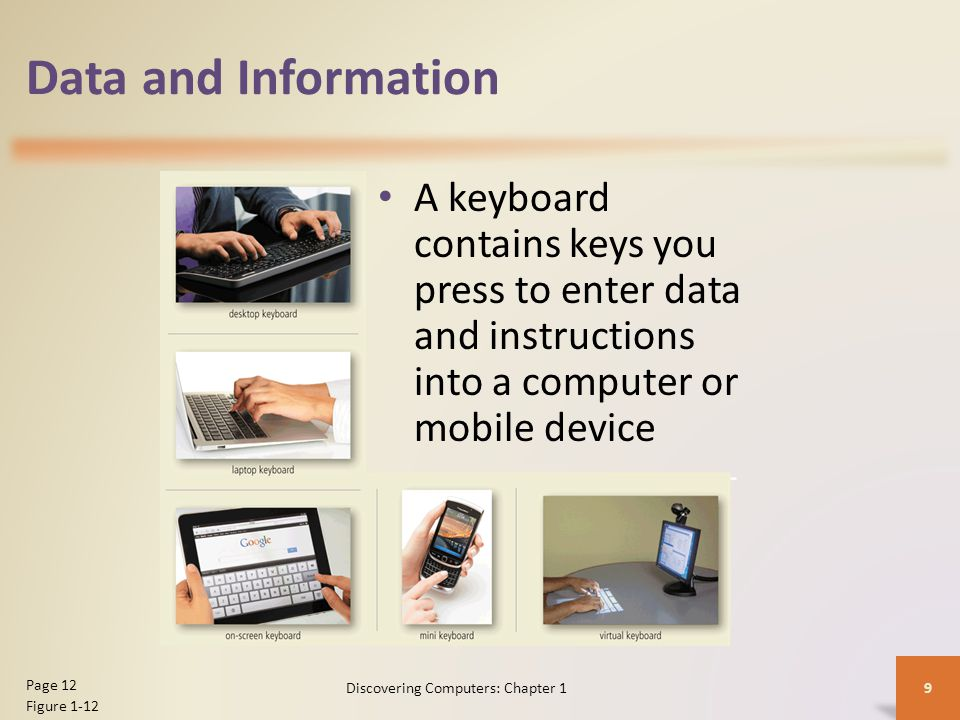 Data and Information A keyboard contains keys you press to enter data and instructions into a computer or mobile device 9 Page 12 Figure 1-12 Discover