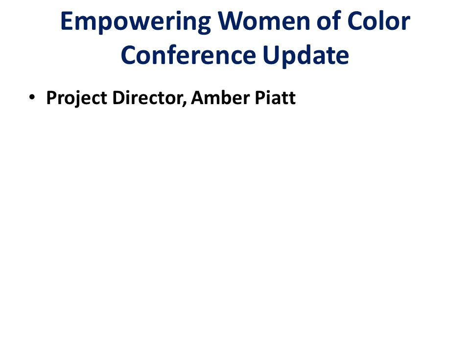 Project Director, Amber Piatt Empowering Women of Color Conference Update