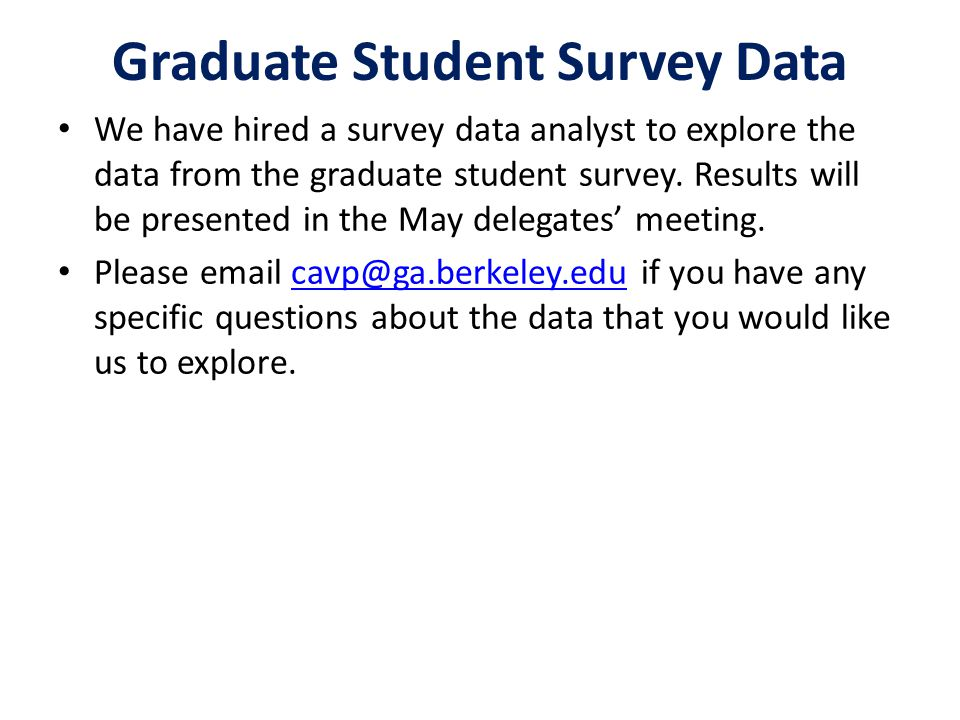 We have hired a survey data analyst to explore the data from the graduate student survey. Results will be presented in the May delegates' meeting. Ple
