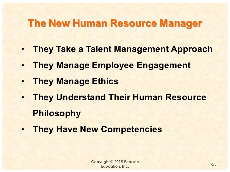1 Copyright © 2015 Pearson Education, Inc. 1-23 They Take a Talent Management Approach They Manage Employee Engagement They Manage Ethics They Underst