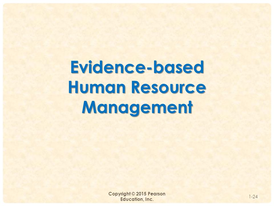 1 Copyright © 2015 Pearson Education, Inc. 1-24 Evidence-based Human Resource Management