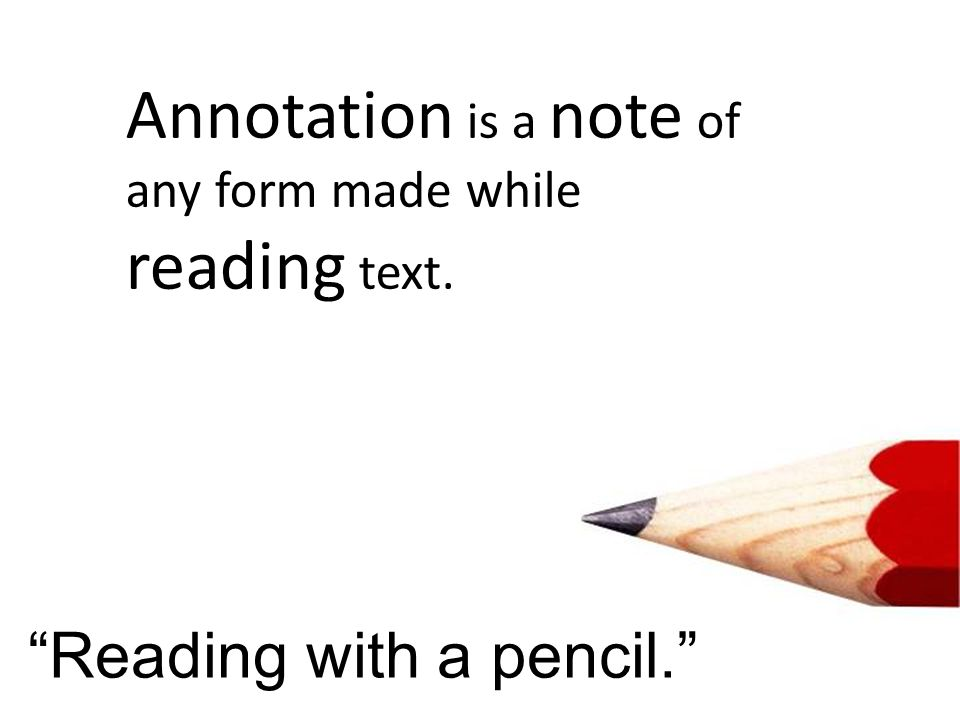 Annotation is a note of any form made while reading text. Reading with a pencil.