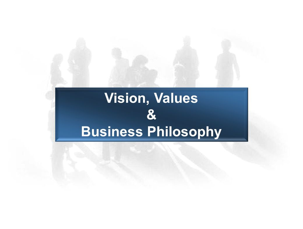 Vision, Values & Business Philosophy