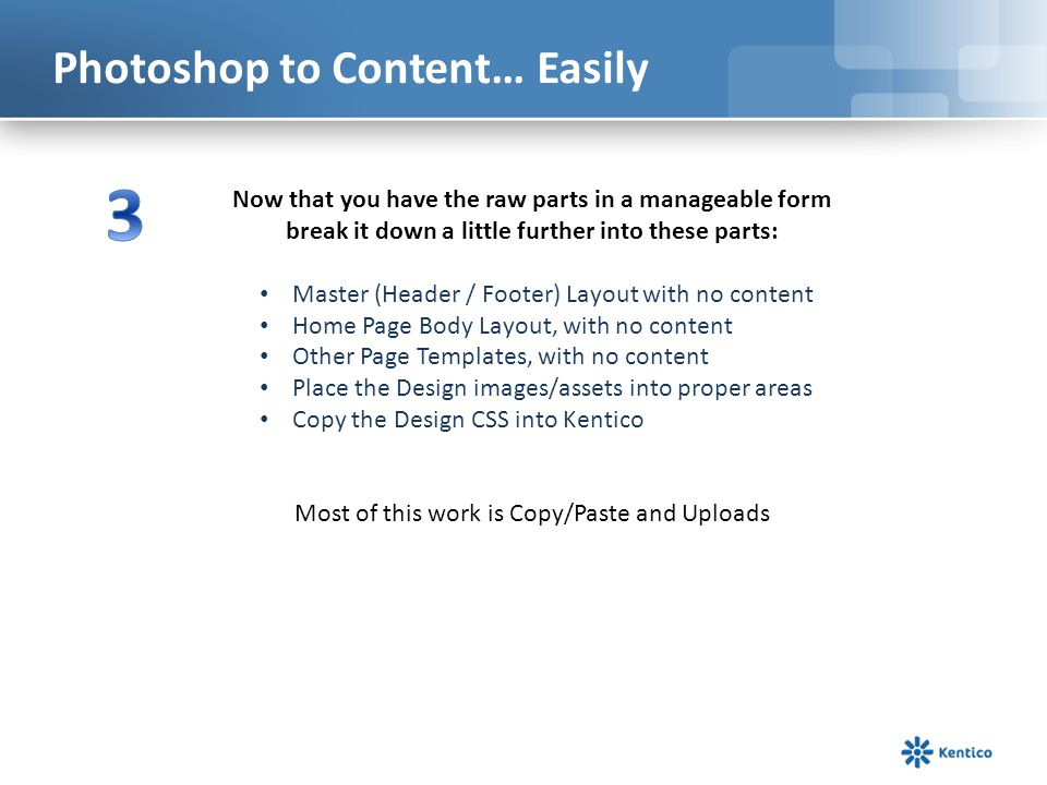 Photoshop to Content… Easily Now that you have the raw parts in a manageable form break it down a little further into these parts: Master (Header / Fo