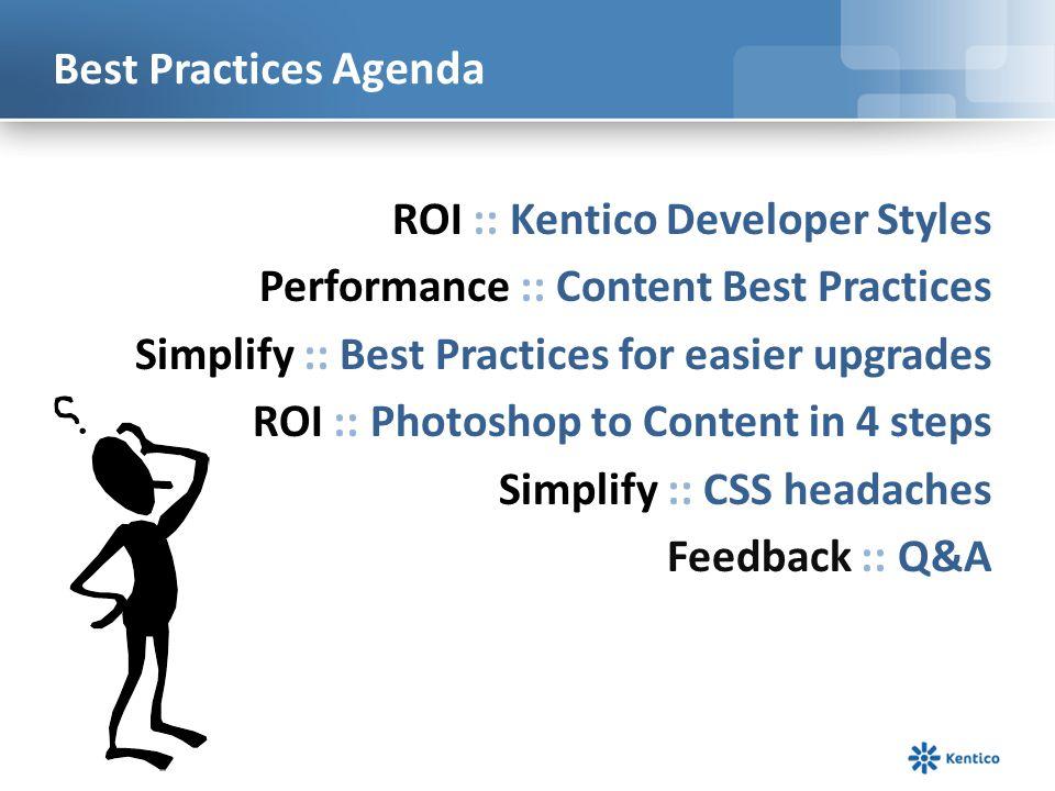 Best Practices Agenda ROI :: Kentico Developer Styles Performance :: Content Best Practices Simplify :: Best Practices for easier upgrades ROI :: Phot