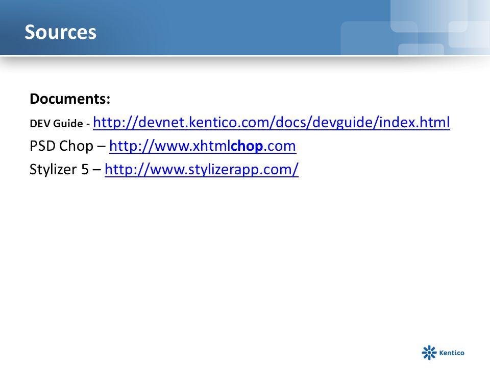 Sources Documents: DEV Guide - http://devnet.kentico.com/docs/devguide/index.html http://devnet.kentico.com/docs/devguide/index.html PSD Chop – http:/