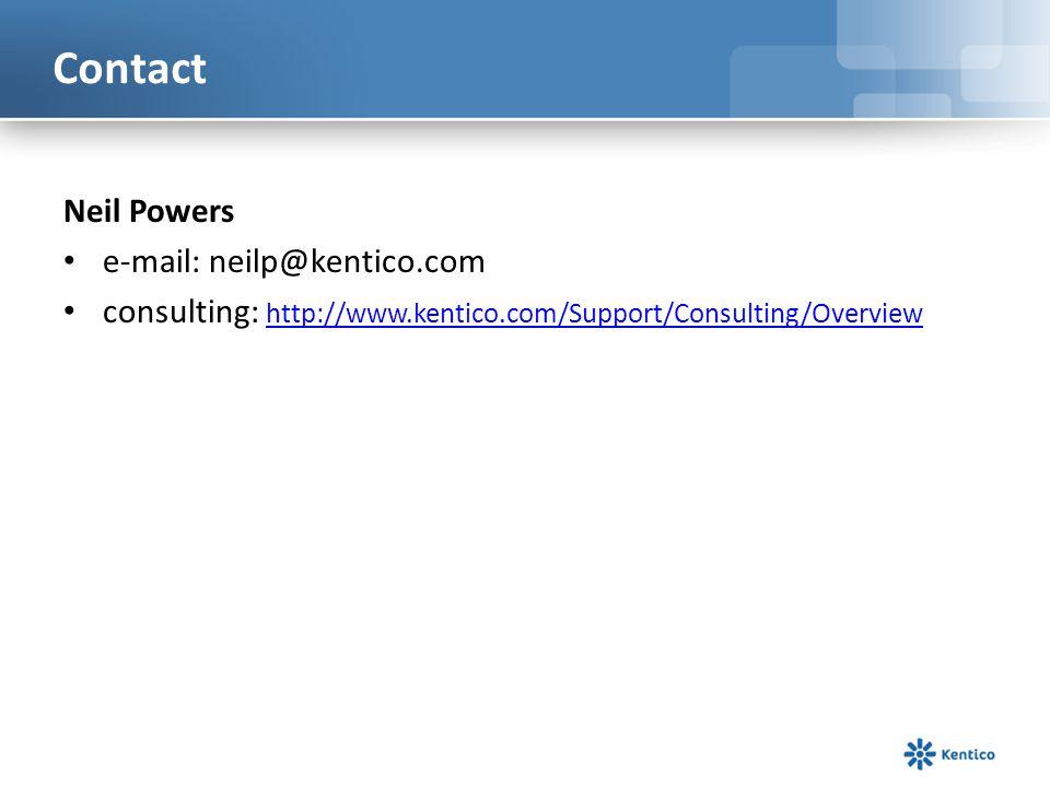 Contact Neil Powers e-mail: neilp@kentico.com consulting: http://www.kentico.com/Support/Consulting/Overview http://www.kentico.com/Support/Consulting