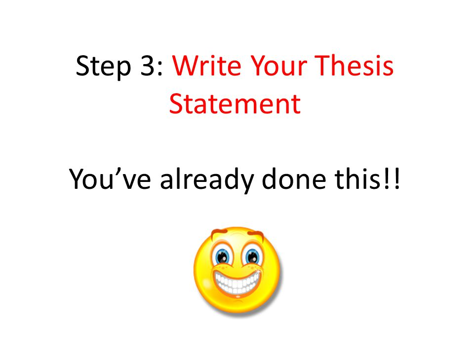 Step 3: Write Your Thesis Statement Your thesis statement tells the reader your position on a topic.
